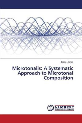 Microtonalis: A Systematic Approach to Microtonal Composition (Paperback)