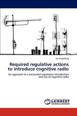 Required Regulative Actions to Introduce Cognitive Radio (Paperback)