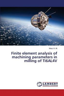 Finite Element Analysis of Machining Parameters in Milling of Ti6al4v (Paperback)