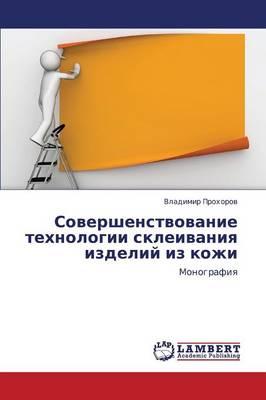 Sovershenstvovanie Tekhnologii Skleivaniya Izdeliy Iz Kozhi (Paperback)