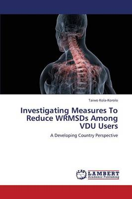 Investigating Measures to Reduce Wrmsds Among Vdu Users (Paperback)