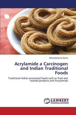 Acrylamide a Carcinogen and Indian Traditional Foods (Paperback)