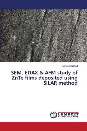 Sem, Edax & AFM Study of Znte Films Deposited Using Silar Method (Paperback)