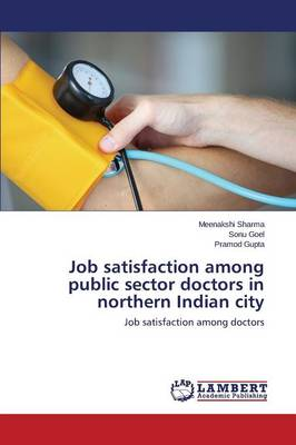 Job Satisfaction Among Public Sector Doctors in Northern Indian City (Paperback)