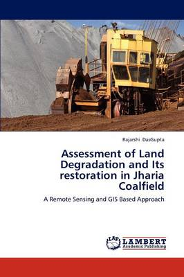 Assessment of Land Degradation and Its Restoration in Jharia Coalfield (Paperback)
