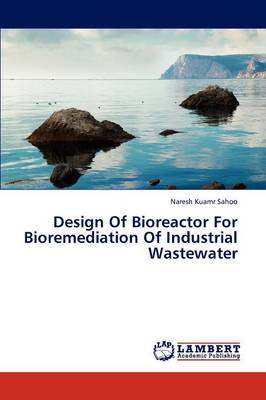 Design of Bioreactor for Bioremediation of Industrial Wastewater (Paperback)