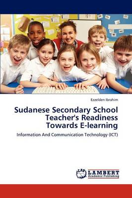 Sudanese Secondary School Teacher's Readiness Towards E-Learning (Paperback)