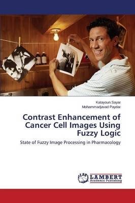 Contrast Enhancement of Cancer Cell Images Using Fuzzy Logic (Paperback)