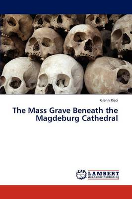 The Mass Grave Beneath the Magdeburg Cathedral (Paperback)