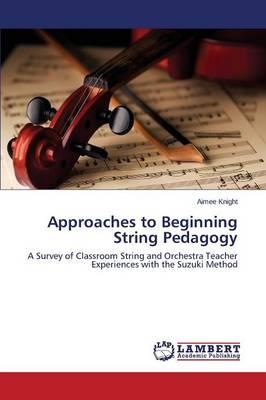 Approaches to Beginning String Pedagogy (Paperback)