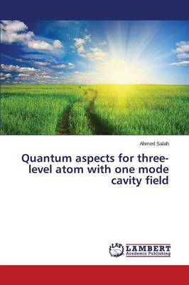 Quantum Aspects for Three-Level Atom with One Mode Cavity Field (Paperback)