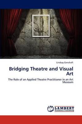Bridging Theatre and Visual Art (Paperback)
