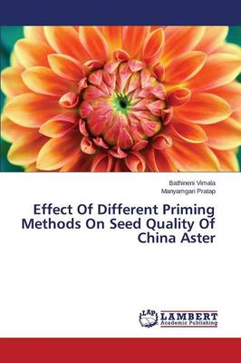 Effect of Different Priming Methods on Seed Quality of China Aster (Paperback)