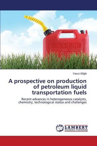 A Prospective on Production of Petroleum Liquid Transportation Fuels (Paperback)