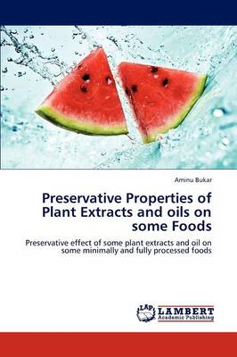Preservative Properties of Plant Extracts and Oils on Some Foods (Paperback)
