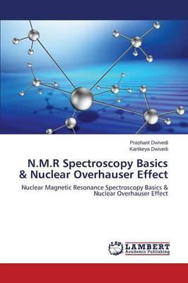 N.M.R Spectroscopy Basics & Nuclear Overhauser Effect (Paperback)