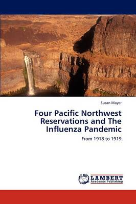 Four Pacific Northwest Reservations and the Influenza Pandemic (Paperback)