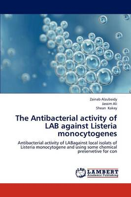 The Antibacterial Activity of Lab Against Listeria Monocytogenes (Paperback)