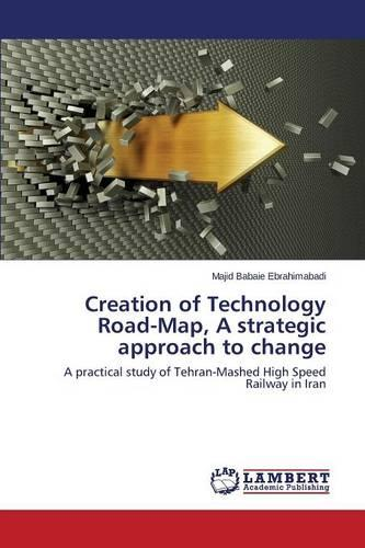Creation of Technology Road-Map, a Strategic Approach to Change (Paperback)