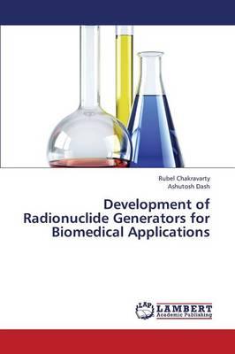 Development of Radionuclide Generators for Biomedical Applications (Paperback)
