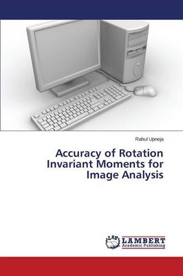 Accuracy of Rotation Invariant Moments for Image Analysis (Paperback)