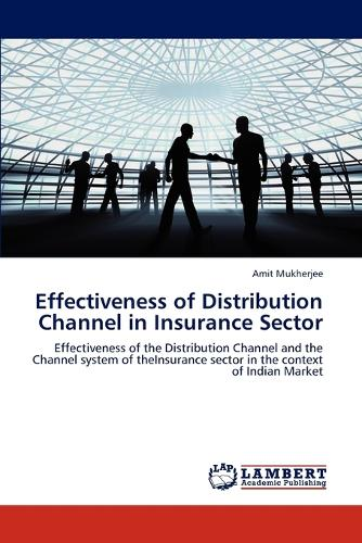 Effectiveness of Distribution Channel in Insurance Sector (Paperback)