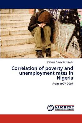 Correlation of Poverty and Unemployment Rates in Nigeria (Paperback)
