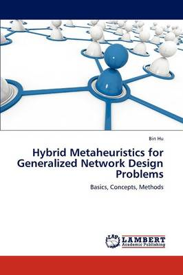 Hybrid Metaheuristics for Generalized Network Design Problems (Paperback)