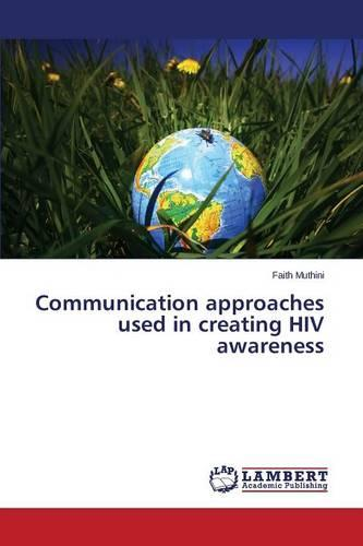Communication Approaches Used in Creating HIV Awareness (Paperback)
