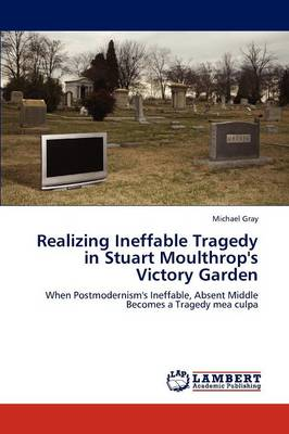 Realizing Ineffable Tragedy in Stuart Moulthrop's Victory Garden (Paperback)
