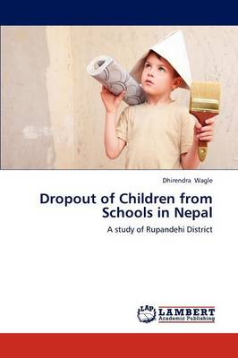Dropout of Children from Schools in Nepal (Paperback)