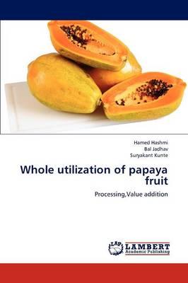 Whole Utilization of Papaya Fruit (Paperback)