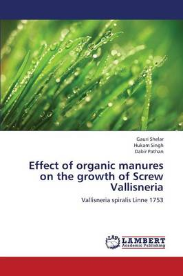 Effect of Organic Manures on the Growth of Screw Vallisneria (Paperback)