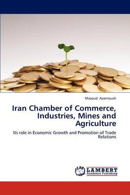 Iran Chamber of Commerce, Industries, Mines and Agriculture (Paperback)