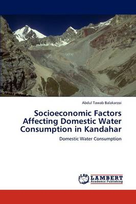Socioeconomic Factors Affecting Domestic Water Consumption in Kandahar (Paperback)