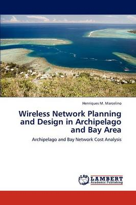 Wireless Network Planning and Design in Archipelago and Bay Area (Paperback)