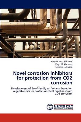 Novel Corrosion Inhibitors for Protection from Co2 Corrosion (Paperback)
