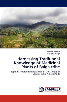 Harnessing Traditional Knowledge of Medicinal Plants of Baiga Tribe (Paperback)