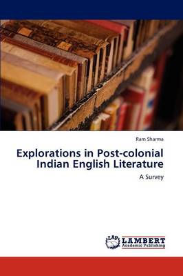 Explorations in Post-Colonial Indian English Literature (Paperback)