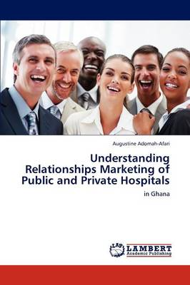 Understanding Relationships Marketing of Public and Private Hospitals (Paperback)