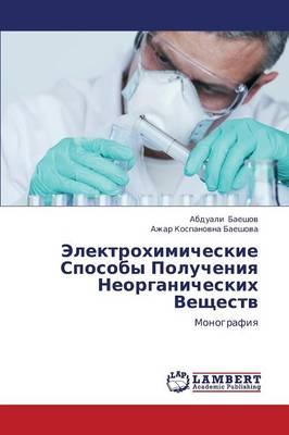 Elektrokhimicheskie Sposoby Polucheniya Neorganicheskikh Veshchestv (Paperback)