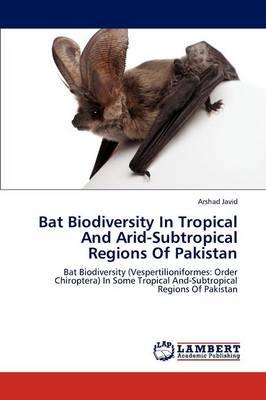 Bat Biodiversity in Tropical and Arid-Subtropical Regions of Pakistan (Paperback)