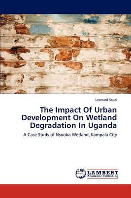 The Impact of Urban Development on Wetland Degradation in Uganda (Paperback)
