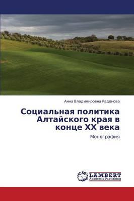 Sotsial'naya Politika Altayskogo Kraya V Kontse Khkh Veka (Paperback)