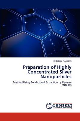 Preparation of Highly Concentrated Silver Nanoparticles (Paperback)
