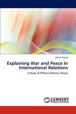 Explaining War and Peace in International Relations (Paperback)