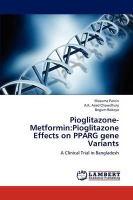 Pioglitazone-Metformin: Pioglitazone Effects on Pparg Gene Variants (Paperback)