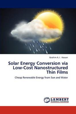 Solar Energy Conversion Via Low-Cost Nanostructured Thin Films (Paperback)