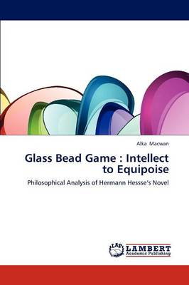 Glass Bead Game: Intellect to Equipoise (Paperback)
