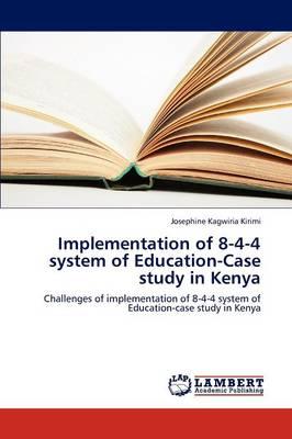 Implementation of 8-4-4 System of Education-Case Study in Kenya (Paperback)